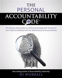 The Personal Accountability Code: The Step-By-Step Guide to a Winning Strategy That Transforms Your Goals Into Reality with the New Science of Account