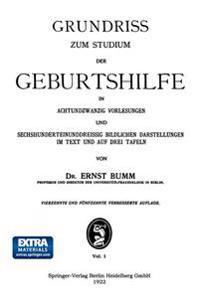 Grundriss Zum Studium Der Geburtshilfe, in 28 Vorlesungen U. 631 [z. T. Farb. ] Bildl. Darst. Im Text U. Auf 8 Taf