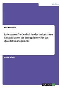 Patientenzufriedenheit in Der Ambulanten Rehabilitation ALS Erfolgsfaktor Fur Das Qualitatsmanagement