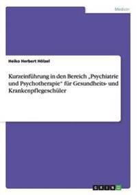 """Kurzeinf�hrung in Den Bereich """"psychiatrie Und Psychotherapie"""" F�r Gesundheits- Und Krankenpflegesch�ler"""