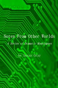 Notes from other worlds - a series of dramatic monologues