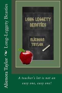 Long-Leggety Beasties: A Teacher's Lot Is Not an Easy One, Easy One!