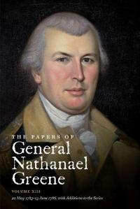 The Papers of General Nathanael Greene: Volume XIII: 22 May 1783 - 13 June 1786