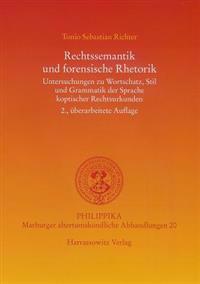 Rechtssemantik Und Forensische Rhetorik: Untersuchungen Zu Wortschatz, Stil Und Grammatik Der Sprache Koptischer Rechtsurkunden