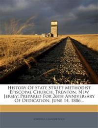 History Of State Street Methodist Episcopal Church, Trenton, New Jersey: Prepared For 26th Anniversary Of Dedication, June 14, 1886...
