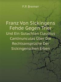 Franz Von Sickingens Fehde Gegen Trier Und Ein Gutachten Claudius Cantinunculas Uber Die Rechtsanspruche Der Sickingenschen Erben