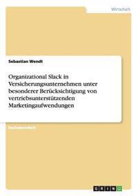 Organizational Slack in Versicherungsunternehmen Unter Besonderer Berucksichtigung Von Vertriebsunterstutzenden Marketingaufwendungen