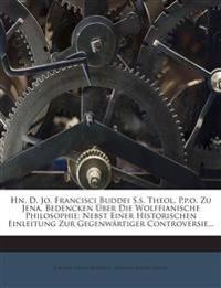 Hn. D. Jo. Francisci Buddei S.s. Theol. P.p.o. Zu Jena, Bedencken Über Die Wolffianische Philosophie: Nebst Einer Historischen Einleitung Zur Gegenw