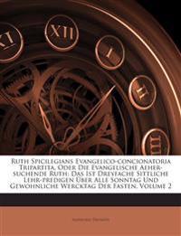 Ruth Spicilegians Evangelico-concionatoria Tripartita, Oder Die Evangelische Aeher-suchende Ruth: Das Ist Dreyfache Sittliche Lehr-predigen Über Alle