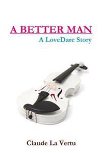 A Better Man - A Lovedare Story