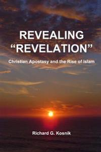 Revealing Revelation: Apostasy and the Rise of Islam