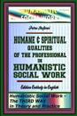 Humane & Spiritual Qualities of the Professional in Humanistic Social Work: Humanistic Social Work - The Third Way in Theory and Practice, Edition Ent