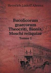 Bucolicorum Graecorum Theocriti, Bionis, Moschi Reliquiae Tomus 1
