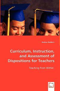 Curriculum, Instruction, and Assessment of Dispositions for Teachers