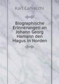 Biographische Erinnerungen an Johann Georg Hamann Den Magus in Norden
