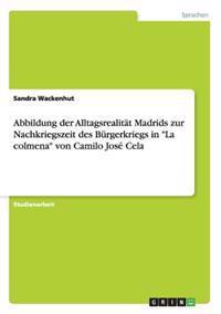 Abbildung Der Alltagsrealitat Madrids Zur Nachkriegszeit Des Burgerkriegs in La Colmena Von Camilo Jose Cela