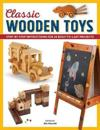 Classic Wooden Toys: Step-By-Step Instructions for 20 Built-To-Last Projects