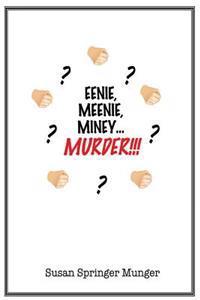 Eenie, Meenie, Miney, Murder!!!