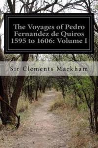 The Voyages of Pedro Fernandez de Quiros 1595 to 1606: Volume I