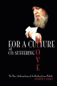 For a Culture of Co-Suffering Love: The Theo-Anthropology of Archbishop Lazar Puhalo