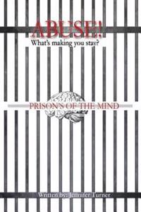 "Abuse ""What's Making You Stay"": Prison's of the Mind"
