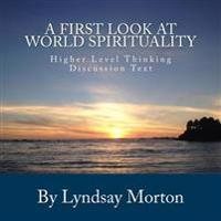 A First Look at World Spirituality: Higher Level Thinking Discussion Text