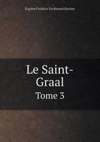 Le Saint-Graal Tome 3
