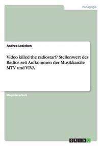 Video Killed the Radiostar!? Stellenwert Des Radios Seit Aufkommen Der Musikkanale MTV Und Viva
