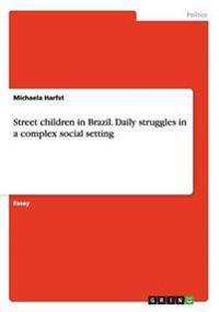 Street Children in Brazil. Daily Struggles in a Complex Social Setting