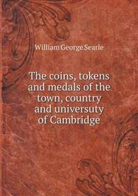 The Coins, Tokens and Medals of the Town, Country and Universuty of Cambridge