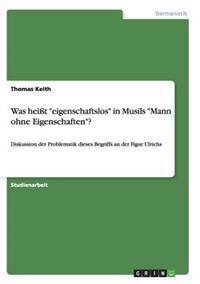 """Was Heit """"Eigenschaftslos"""" in Musils """"Mann Ohne Eigenschaften""""?"""