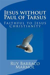 Jesus Without Paul of Tarsus: Faithful to Jesus Christianity