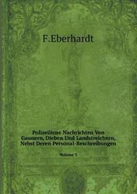 Polizeilicne Nachrichten Von Gaunern, Dieben Und Landstreichern, Nebst Deren Personal-Beschreibungen Volume 3