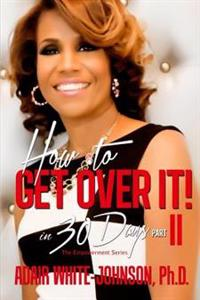 How to Get Over It in 30 Days! Part II