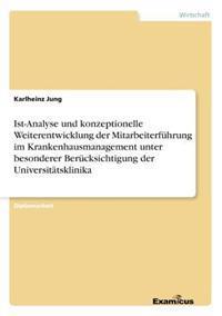 Ist-Analyse Und Konzeptionelle Weiterentwicklung Der Mitarbeiterfuhrung Im Krankenhausmanagement Unter Besonderer Berucksichtigung Der Universitatsklinika