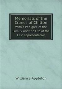Memorials of the Cranes of Chilton with a Pedigree of the Family, and the Life of the Last Representative