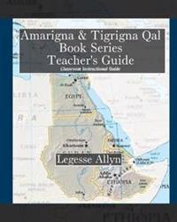 Amarigna & Tigrigna Qal Book Series Teacher's Guide: Classroom Teacher's Guide, Exercises, and Hieroglyph Key