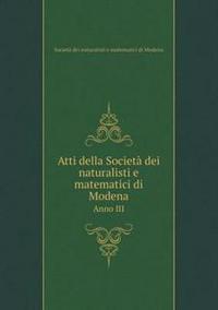 Atti Della Societa Dei Naturalisti E Matematici Di Modena Anno III