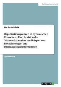 Organisationsgrenzen in Dynamischen Umwelten - Eine Revision Der 'Netzwerktheorien' Am Beispiel Von Biotechnologie- Und Pharmakologieunternehmen