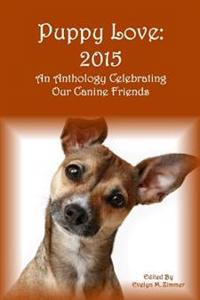 Puppy Love: 2015: An Anthology Celebrating Our Canine Friends