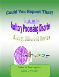 C.A.P.D Auditory Processing Disorder: Could You Repeat That Please?