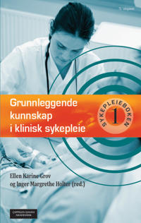 Grunnleggende kunnskap i klinisk sykepleie: sykepleieboken 1