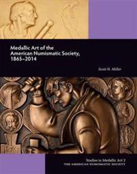 Medallic Art of the American Numismatic Society 1865-2014