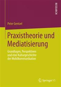 Praxistheorie Und Mediatisierung