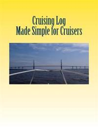 Cruising Log - Made Simple for Cruisers: Handbook for Starting the Dream
