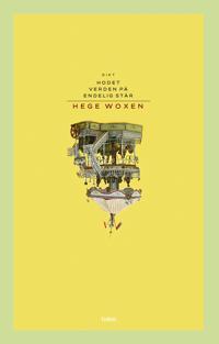 Endelig står verden på hodet - Hege Woxen | Inprintwriters.org