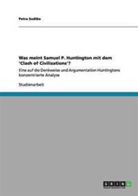 Was Meint Samuel P. Huntington Mit Dem 'Clash of Civilizations'?
