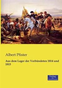 Aus Dem Lager Der Verbundeten 1814 Und 1815