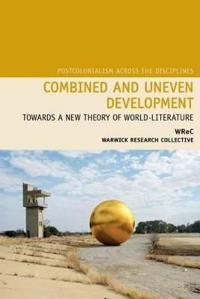 Combined and Uneven Development: Towards a New Theory of World-Literature