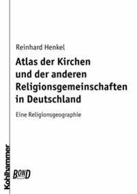 Atlas Der Kirchen Und Der Anderen Religionsgemeinschaften in Deutschland. Bond: Eine Religionsgeographie